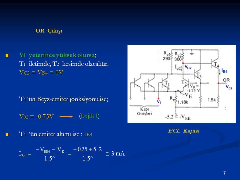 7 V İ yeterince yüksek olursa; V İ yeterince yüksek olursa; T 1 iletimde, T 2 kesimde olacaktır. V C2 = V B4 = 0V T 4 'ün Beyz-emiter jonksiyonu ise;