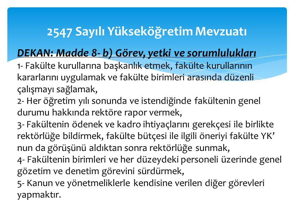2547 Sayılı Yükseköğretim Mevzuatı DEKAN: Madde 8- b) Görev, yetki ve sorumlulukları 1- Fakülte kurullarına başkanlık etmek, fakülte kurullarının kara