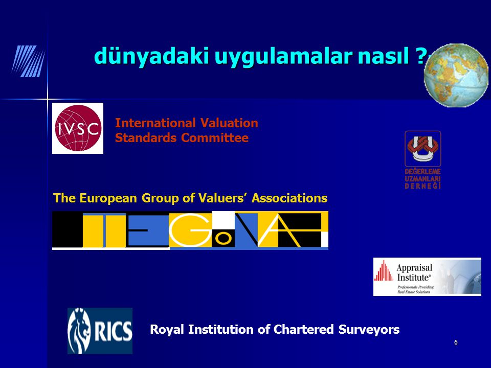6 dünyadaki uygulamalar nasıl ?-1 dünyadaki uygulamalar nasıl ?-1 International Valuation Standards Committee Royal Institution of Chartered Surveyors The European Group of Valuers' Associations