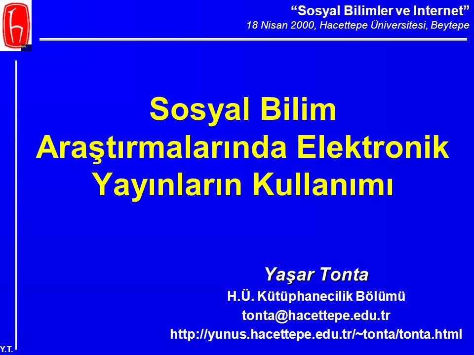 """""""Sosyal Bilimler ve Internet"""" 18 Nisan 2000, Hacettepe Üniversitesi, Beytepe Y.T. Sosyal Bilim Araştırmalarında Elektronik Yayınların Kullanımı Yaşar"""