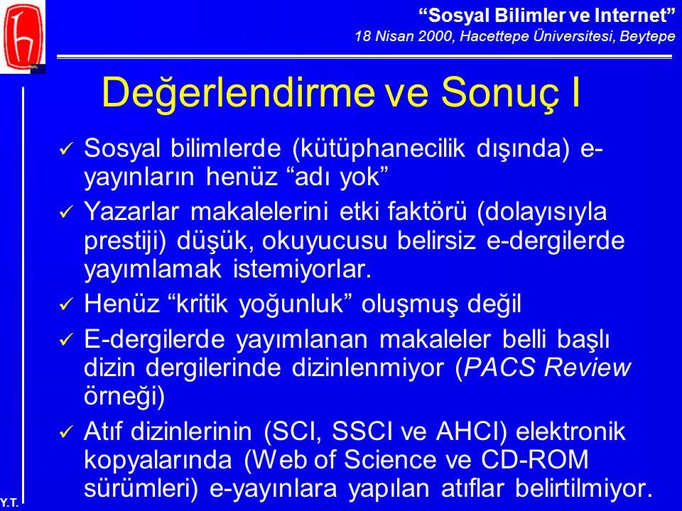 """""""Sosyal Bilimler ve Internet"""" 18 Nisan 2000, Hacettepe Üniversitesi, Beytepe Y.T. Değerlendirme ve Sonuç I Sosyal bilimlerde (kütüphanecilik dışında)"""