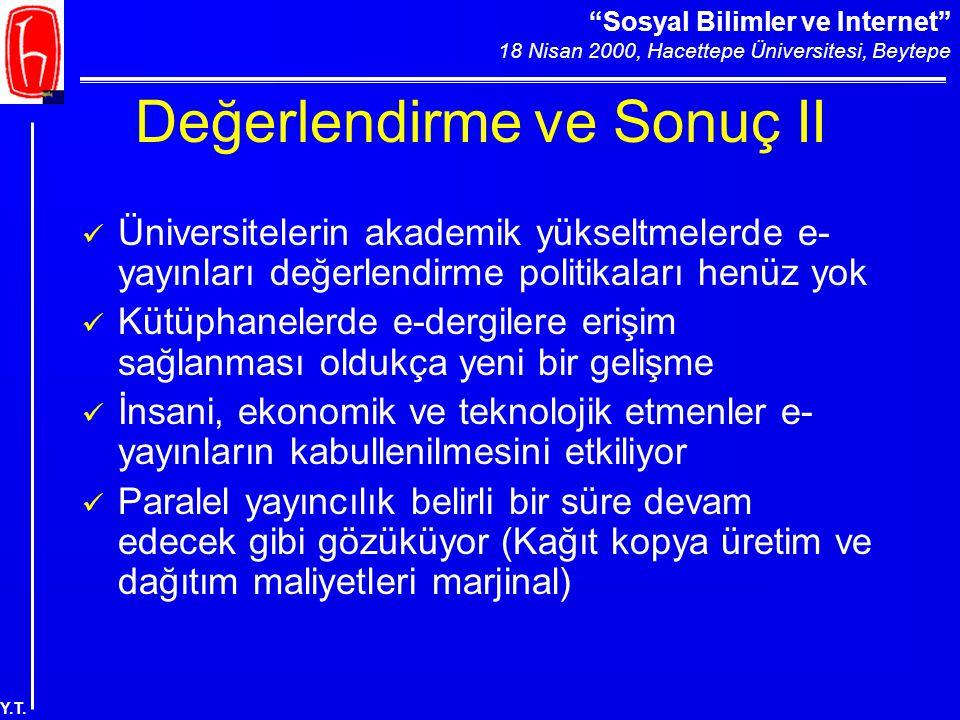 """""""Sosyal Bilimler ve Internet"""" 18 Nisan 2000, Hacettepe Üniversitesi, Beytepe Y.T. Değerlendirme ve Sonuç II Üniversitelerin akademik yükseltmelerde e-"""