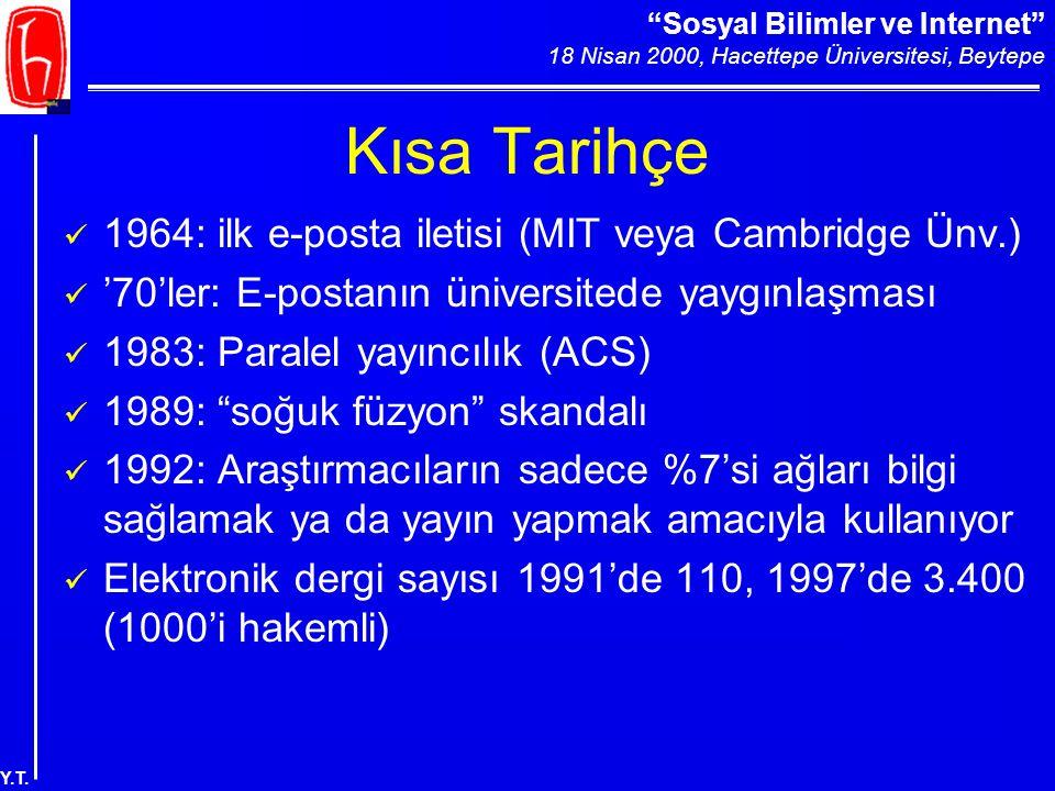 """""""Sosyal Bilimler ve Internet"""" 18 Nisan 2000, Hacettepe Üniversitesi, Beytepe Y.T. Kısa Tarihçe 1964: ilk e-posta iletisi (MIT veya Cambridge Ünv.) '70"""