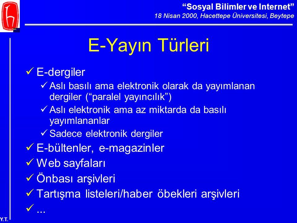 """""""Sosyal Bilimler ve Internet"""" 18 Nisan 2000, Hacettepe Üniversitesi, Beytepe Y.T. E-Yayın Türleri E-dergiler Aslı basılı ama elektronik olarak da yayı"""