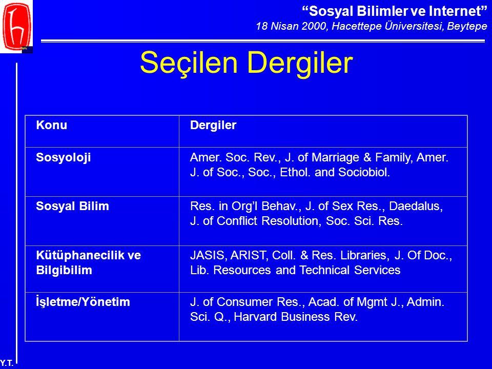 """""""Sosyal Bilimler ve Internet"""" 18 Nisan 2000, Hacettepe Üniversitesi, Beytepe Y.T. Seçilen Dergiler KonuDergiler SosyolojiAmer. Soc. Rev., J. of Marria"""