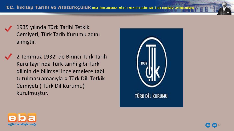 T.C. İnkılap Tarihi ve Atatürkçülük HARF İNKILABINDAN MİLLET MEKTEPLERİNE MİLLİ KÜLTÜRÜMÜZ AYDINLANIYOR 12 1935 yılında Türk Tarihi Tetkik Cemiyeti, T