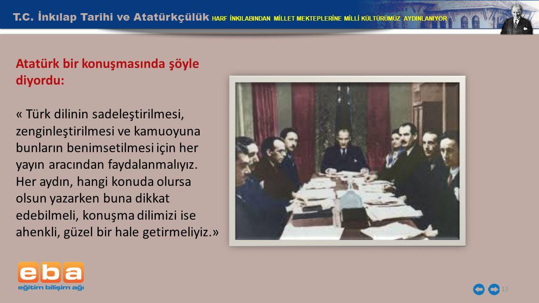 T.C. İnkılap Tarihi ve Atatürkçülük HARF İNKILABINDAN MİLLET MEKTEPLERİNE MİLLİ KÜLTÜRÜMÜZ AYDINLANIYOR 13 Atatürk bir konuşmasında şöyle diyordu: « T