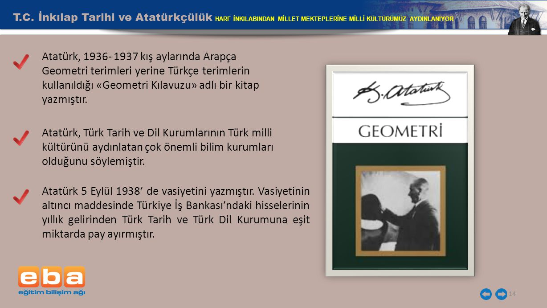 T.C. İnkılap Tarihi ve Atatürkçülük HARF İNKILABINDAN MİLLET MEKTEPLERİNE MİLLİ KÜLTÜRÜMÜZ AYDINLANIYOR 14 Atatürk, 1936- 1937 kış aylarında Arapça Ge
