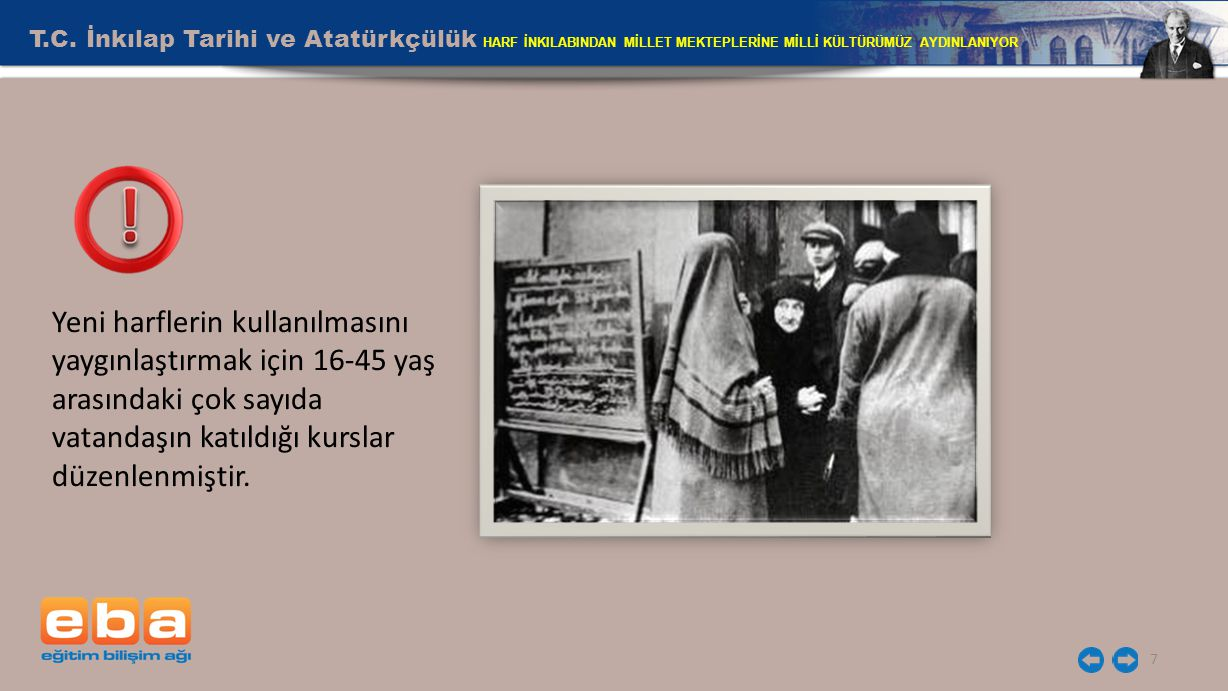 T.C. İnkılap Tarihi ve Atatürkçülük HARF İNKILABINDAN MİLLET MEKTEPLERİNE MİLLİ KÜLTÜRÜMÜZ AYDINLANIYOR 7 Yeni harflerin kullanılmasını yaygınlaştırma
