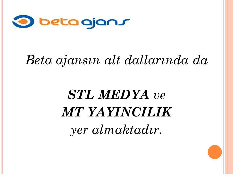 Beta ajansın alt dallarında da STL MEDYA ve MT YAYINCILIK yer almaktadır.