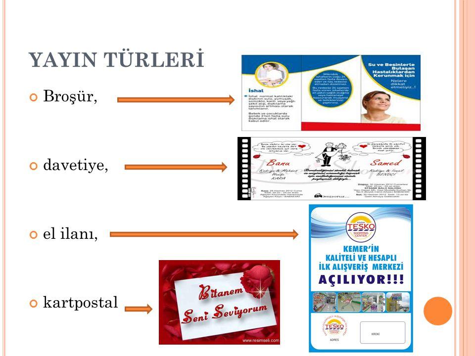 YAYIN TÜRLERİ Broşür, davetiye, el ilanı, kartpostal