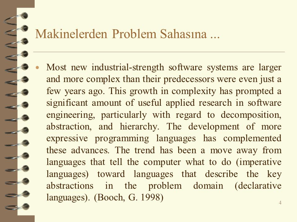 Makinelerden Problem Sahasına...  Most new industrial-strength software systems are larger and more complex than their predecessors were even just a