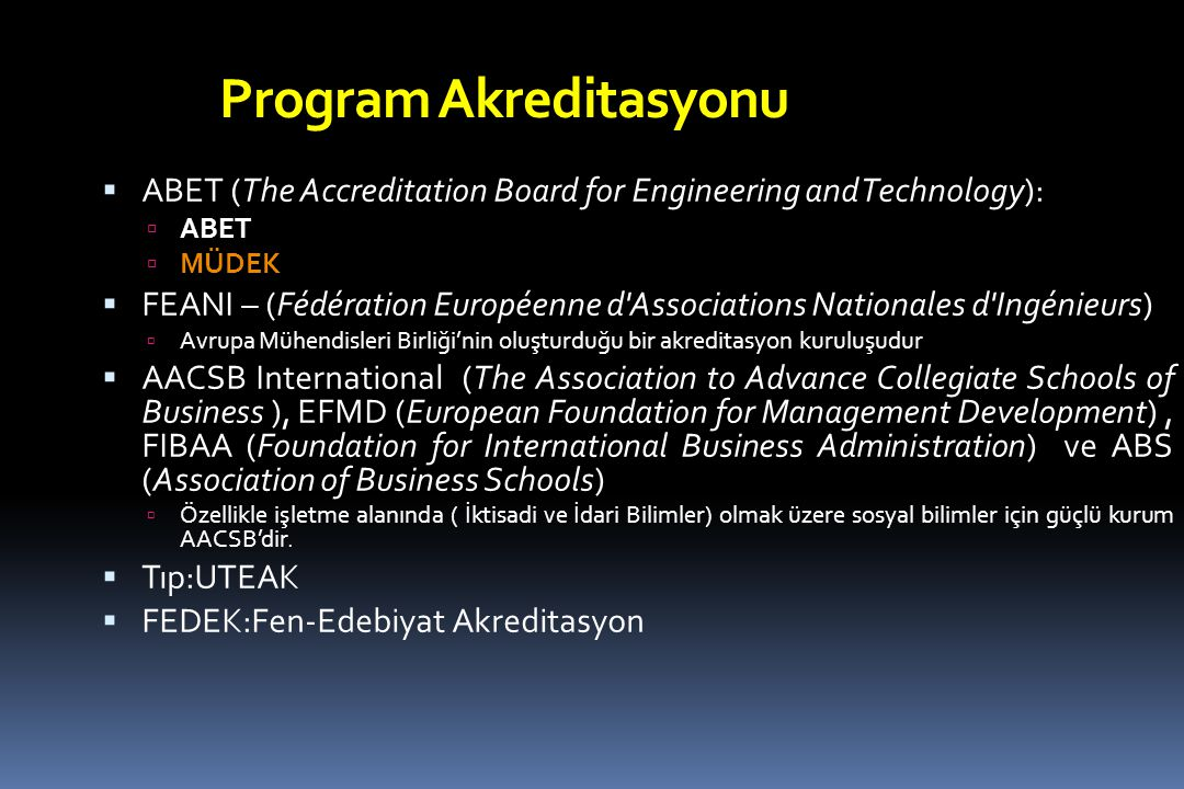 Program Akreditasyonu  ABET (The Accreditation Board for Engineering and Technology):  ABET  MÜDEK  FEANI – (Fédération Européenne d'Associations