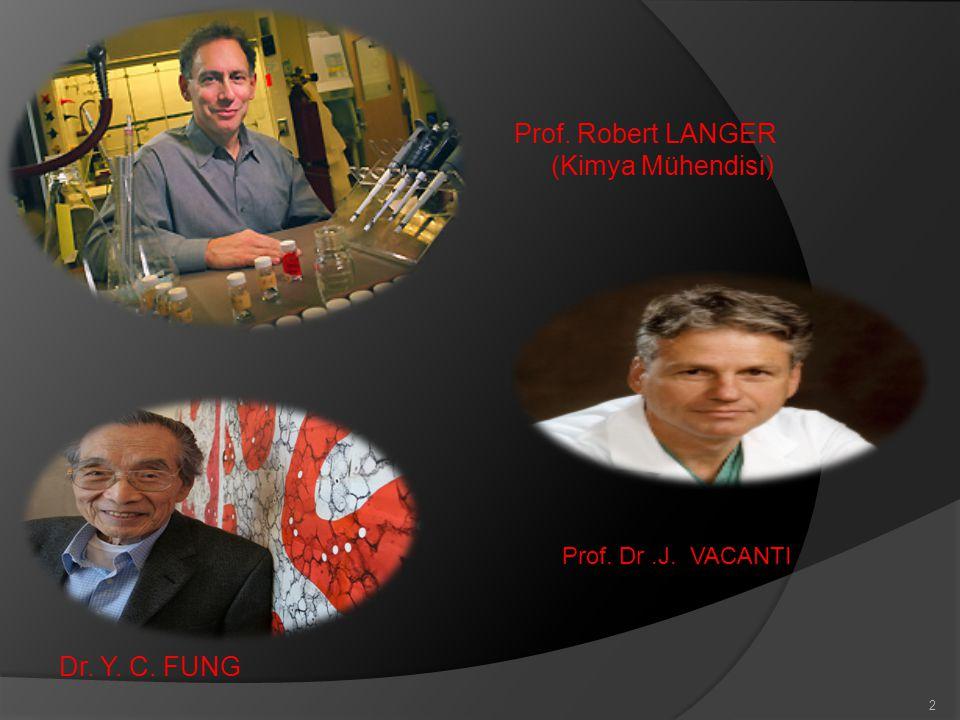 Prof. Robert LANGER (Kimya Mühendisi) Dr. Y. C. FUNG 2 Prof. Dr.J. VACANTI