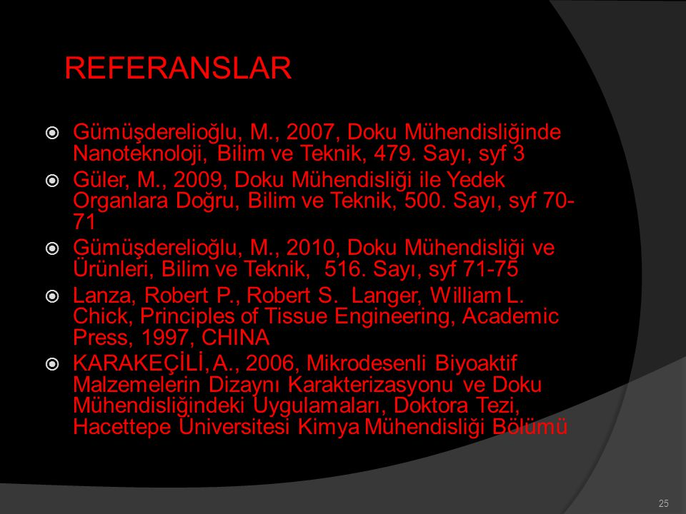  Gümüşderelioğlu, M., 2007, Doku Mühendisliğinde Nanoteknoloji, Bilim ve Teknik, 479. Sayı, syf 3  Güler, M., 2009, Doku Mühendisliği ile Yedek Orga