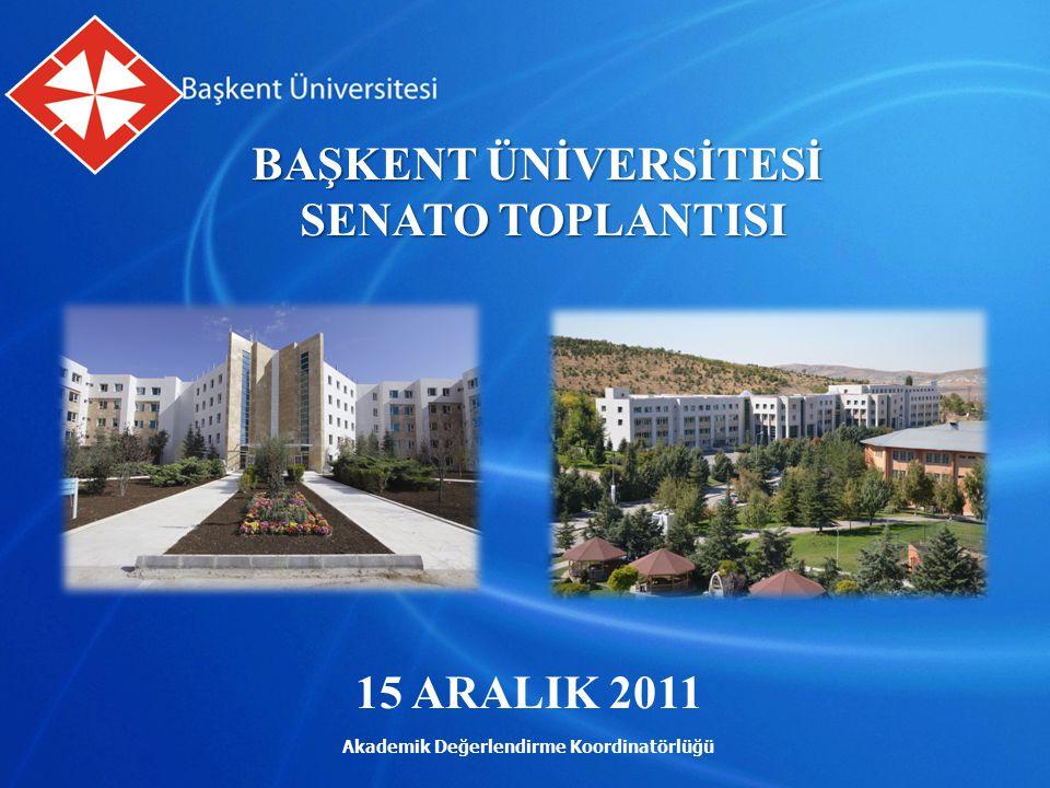 Akademik Değerlendirme Koordinatörlüğü BAŞKENT ÜNİVERSİTESİ SENATO TOPLANTISI SENATO TOPLANTISI 15 ARALIK 2011