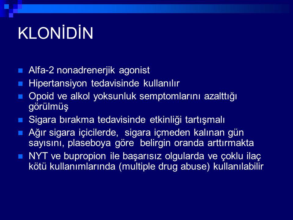 KLONİDİN Alfa-2 nonadrenerjik agonist Hipertansiyon tedavisinde kullanılır Opoid ve alkol yoksunluk semptomlarını azalttığı görülmüş Sigara bırakma te
