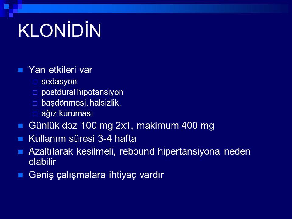 KLONİDİN Yan etkileri var  sedasyon  postdural hipotansiyon  başdönmesi, halsizlik,  ağız kuruması Günlük doz 100 mg 2x1, makimum 400 mg Kullanım