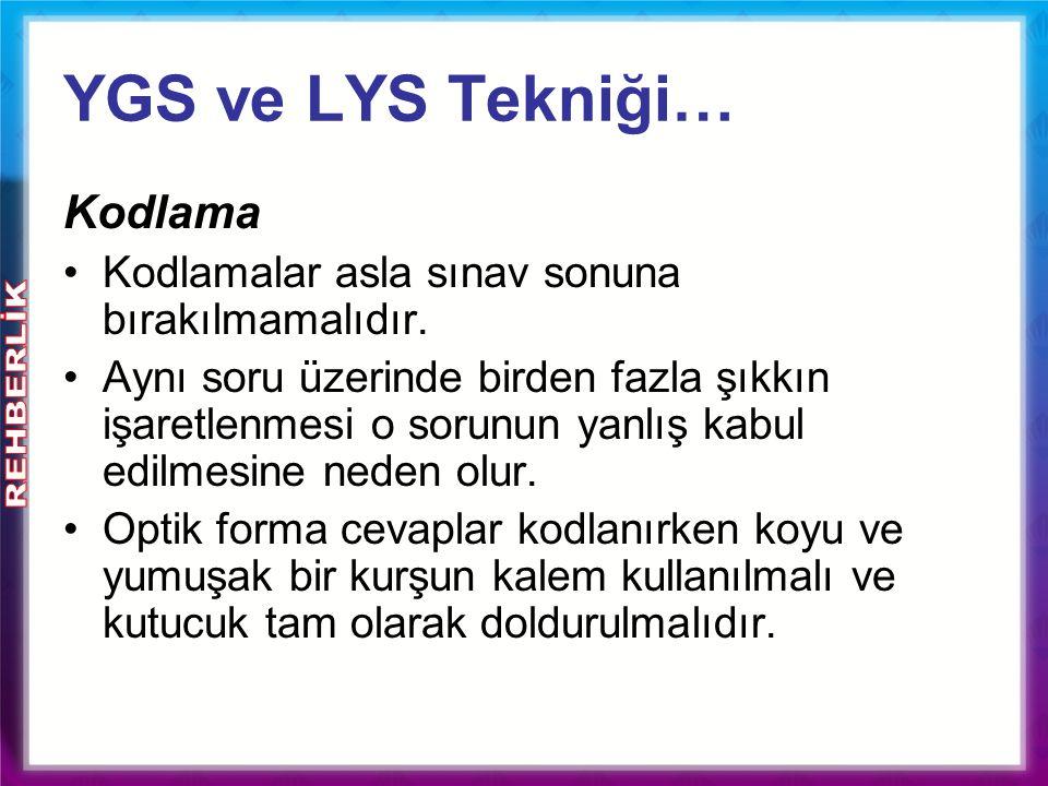 YGS ve LYS Tekniği… Kodlama Kodlamalar asla sınav sonuna bırakılmamalıdır. Aynı soru üzerinde birden fazla şıkkın işaretlenmesi o sorunun yanlış kabul