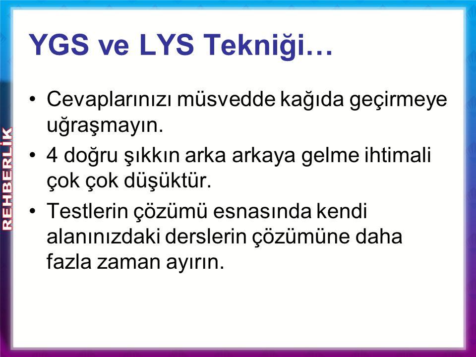YGS ve LYS Tekniği… Cevaplarınızı müsvedde kağıda geçirmeye uğraşmayın. 4 doğru şıkkın arka arkaya gelme ihtimali çok çok düşüktür. Testlerin çözümü e