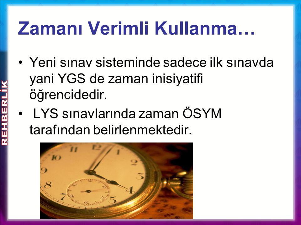 Zamanı Verimli Kullanma… Yeni sınav sisteminde sadece ilk sınavda yani YGS de zaman inisiyatifi öğrencidedir. LYS sınavlarında zaman ÖSYM tarafından b