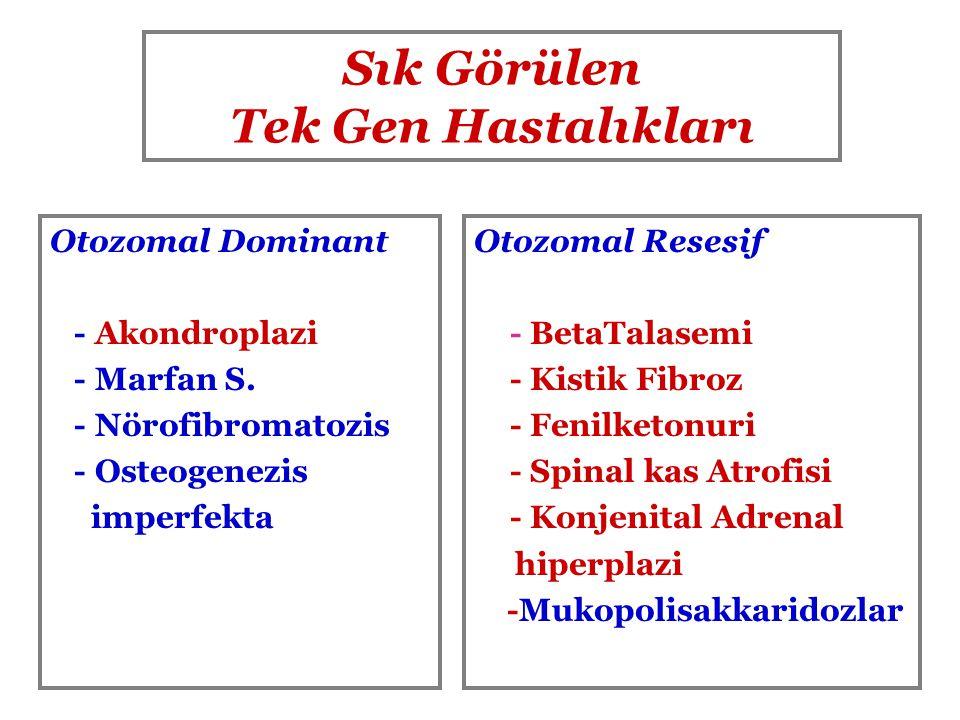 Sık Görülen Tek Gen Hastalıkları Otozomal Dominant - Akondroplazi - Marfan S. - Nörofibromatozis - Osteogenezis imperfekta Otozomal Resesif - BetaTala