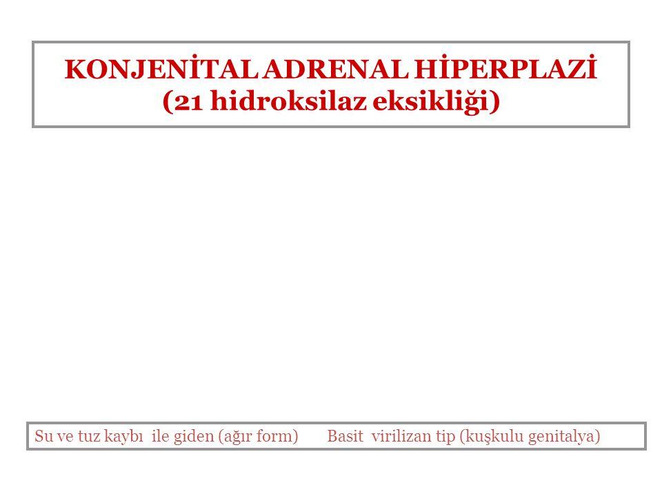 KONJENİTAL ADRENAL HİPERPLAZİ (21 hidroksilaz eksikliği) Su ve tuz kaybı ile giden (ağır form) Basit virilizan tip (kuşkulu genitalya)