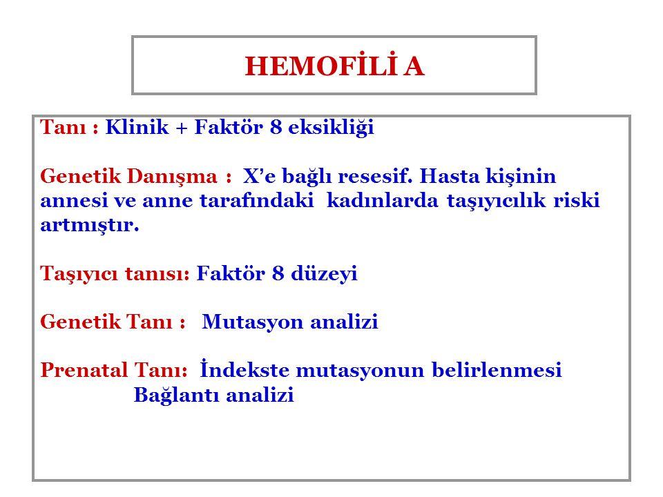HEMOFİLİ A Tanı : Klinik + Faktör 8 eksikliği Genetik Danışma : X'e bağlı resesif. Hasta kişinin annesi ve anne tarafındaki kadınlarda taşıyıcılık ris