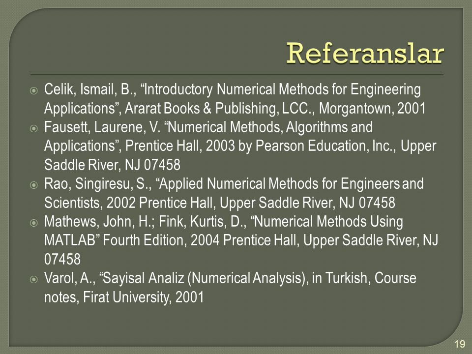  Celik, Ismail, B., Introductory Numerical Methods for Engineering Applications , Ararat Books & Publishing, LCC., Morgantown, 2001  Fausett, Laurene, V.