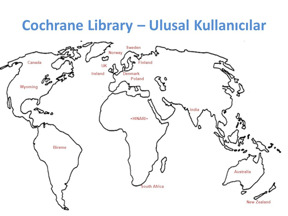 Cochrane Library – Ulusal Kullanıcılar Australia New Zealand India South Africa UK Ireland +HINARI+ Norway Sweden Finland Poland Canada Wyoming Bireme Denmark