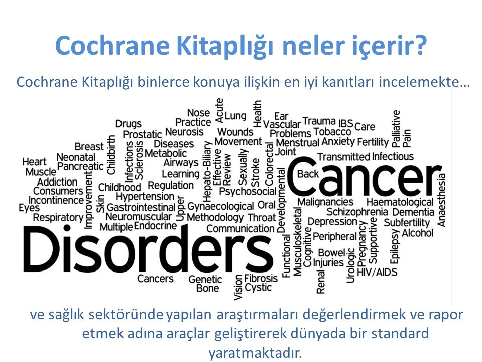 Altın Standard Cochrane incelemeleri hangi tedavi seçeneklerinin etkili olup olmadığı hakkındaki en güçlü kanıttır.