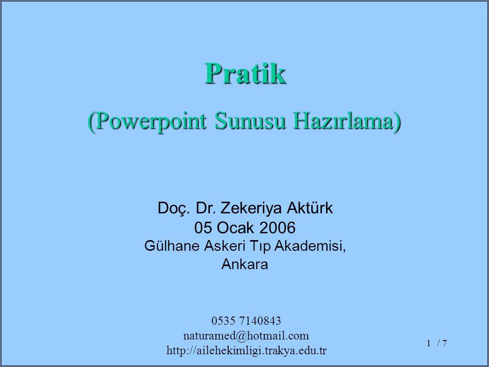 / 71 Doç. Dr. Zekeriya Aktürk 05 Ocak 2006 Gülhane Askeri Tıp Akademisi, Ankara Pratik (Powerpoint Sunusu Hazırlama) 0535 7140843 naturamed@hotmail.co