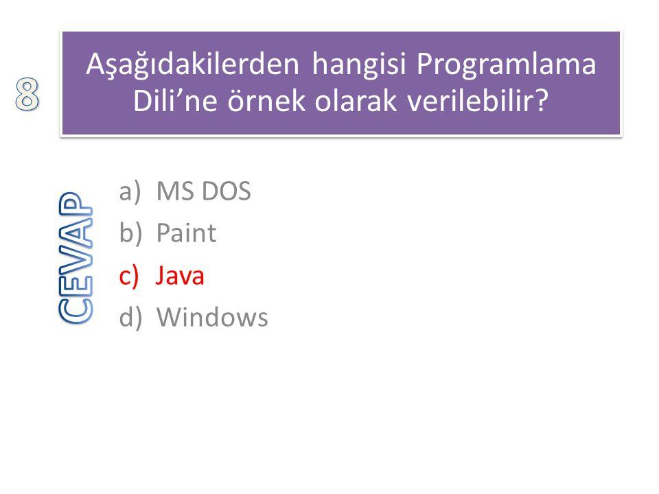 Aşağıdakilerden hangisi Programlama Dili'ne örnek olarak verilebilir? a)MS DOS b)Paint c)Java d)Windows