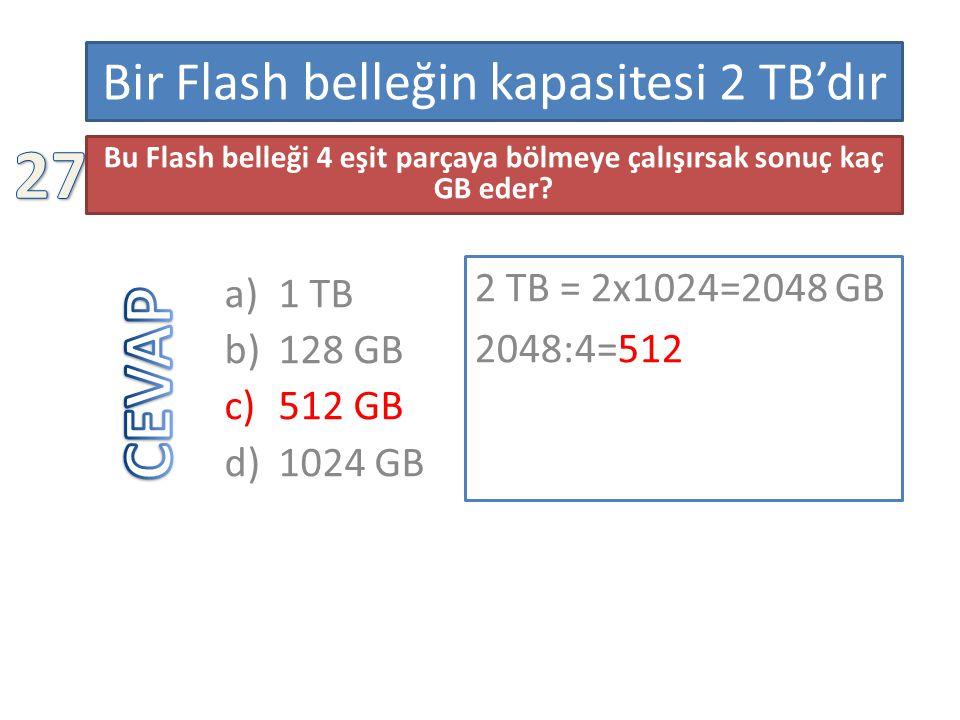 Bir Flash belleğin kapasitesi 2 TB'dır a)1 TB b)128 GB c)512 GB d)1024 GB Bu Flash belleği 4 eşit parçaya bölmeye çalışırsak sonuç kaç GB eder? 2 TB =