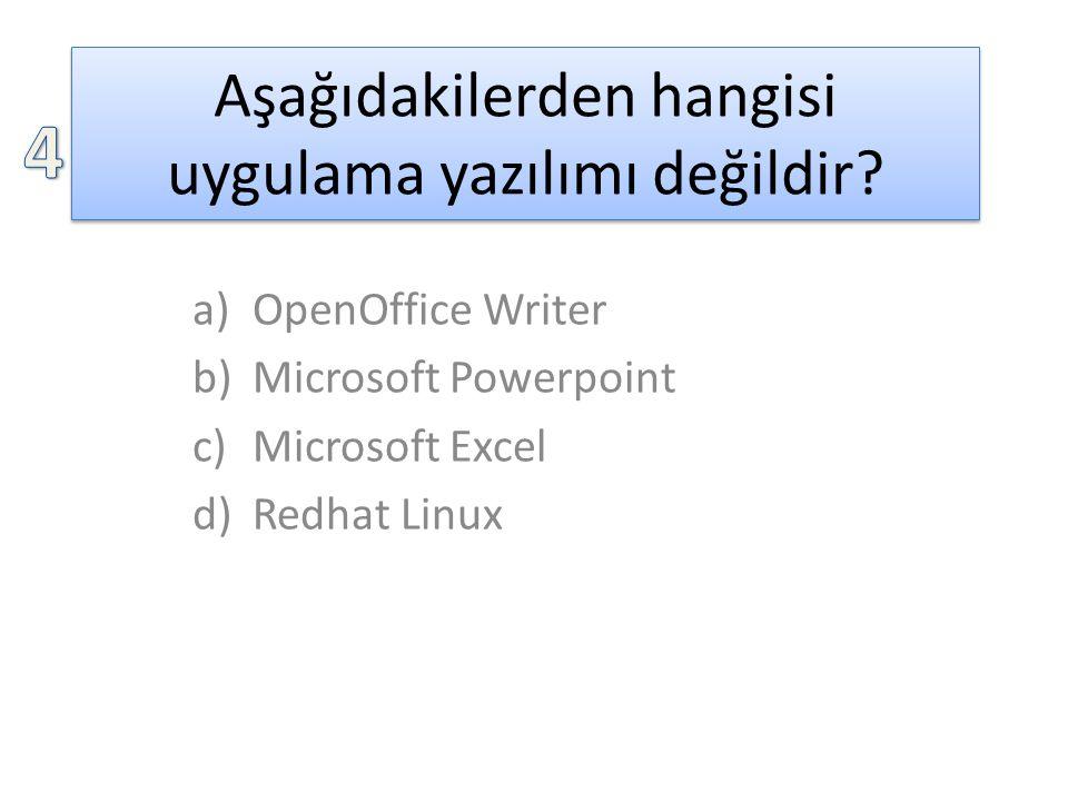 Aşağıdakilerden hangisi uygulama yazılımı değildir? a)OpenOffice Writer b)Microsoft Powerpoint c)Microsoft Excel d)Redhat Linux