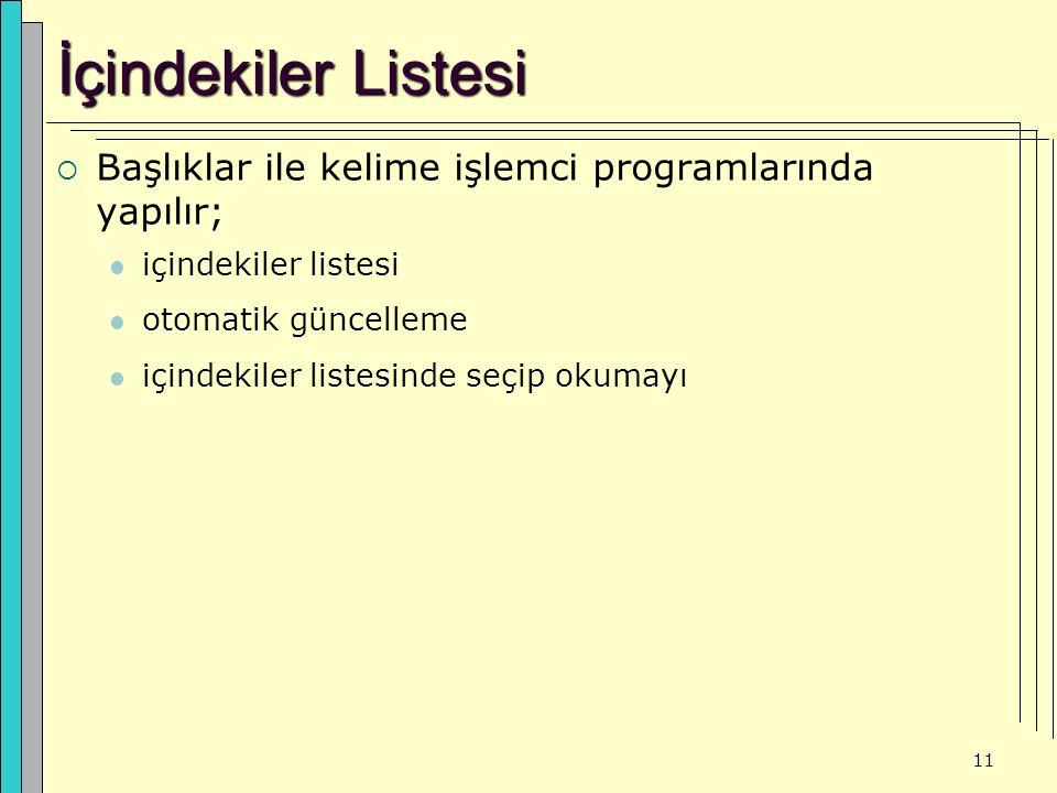 11 İçindekiler Listesi  Başlıklar ile kelime işlemci programlarında yapılır; içindekiler listesi otomatik güncelleme içindekiler listesinde seçip okumayı