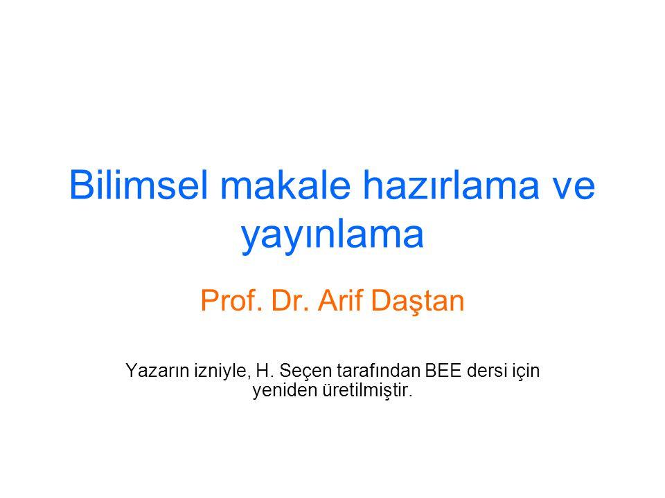 Bilimsel makale hazırlama ve yayınlama Prof. Dr. Arif Daştan Yazarın izniyle, H. Seçen tarafından BEE dersi için yeniden üretilmiştir.