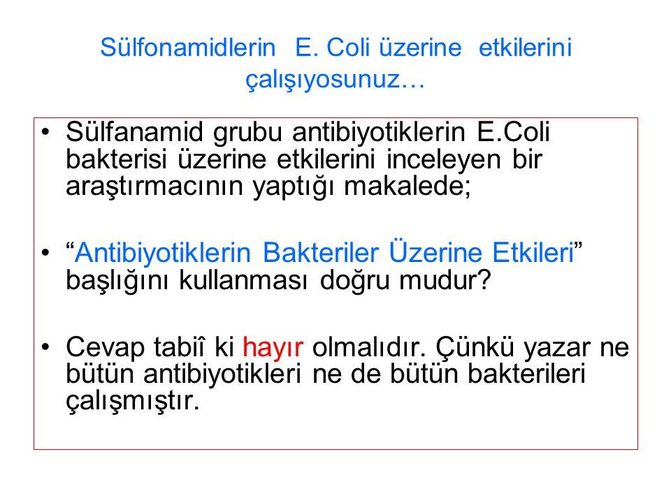 Sülfonamidlerin E. Coli üzerine etkilerini çalışıyosunuz… Sülfanamid grubu antibiyotiklerin E.Coli bakterisi üzerine etkilerini inceleyen bir araştırm