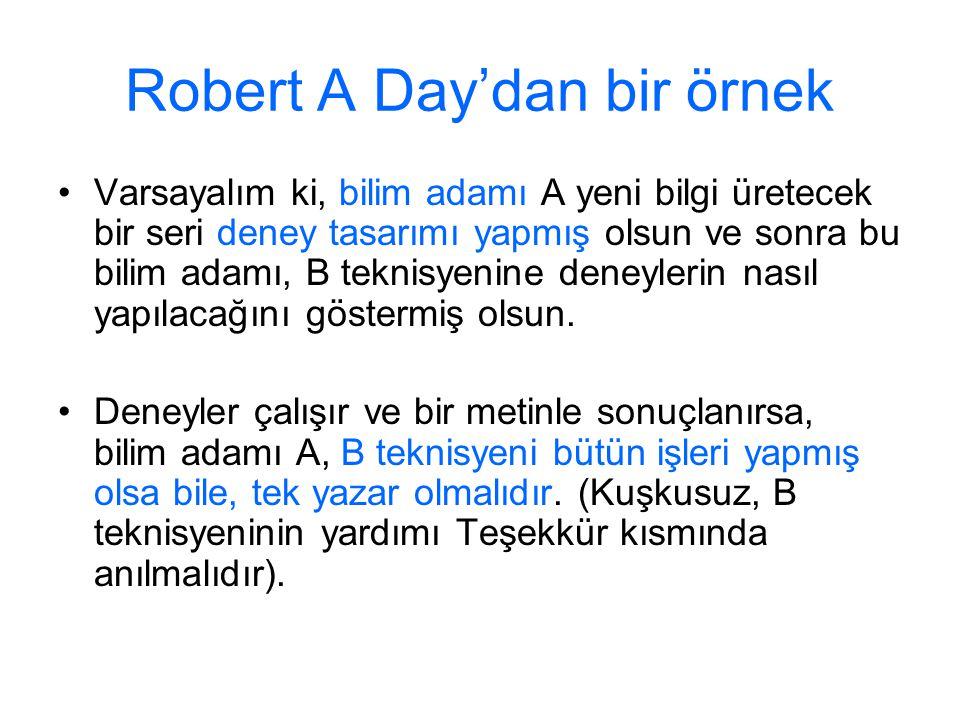 Robert A Day'dan bir örnek Varsayalım ki, bilim adamı A yeni bilgi üretecek bir seri deney tasarımı yapmış olsun ve sonra bu bilim adamı, B teknisyeni