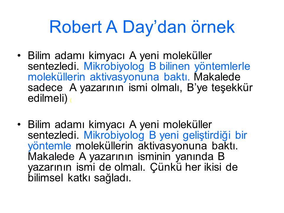 Robert A Day'dan örnek Bilim adamı kimyacı A yeni moleküller sentezledi. Mikrobiyolog B bilinen yöntemlerle moleküllerin aktivasyonuna baktı. Makalede