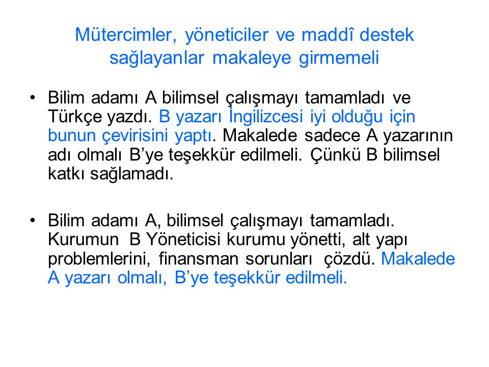 Mütercimler, yöneticiler ve maddî destek sağlayanlar makaleye girmemeli Bilim adamı A bilimsel çalışmayı tamamladı ve Türkçe yazdı. B yazarı İngilizce
