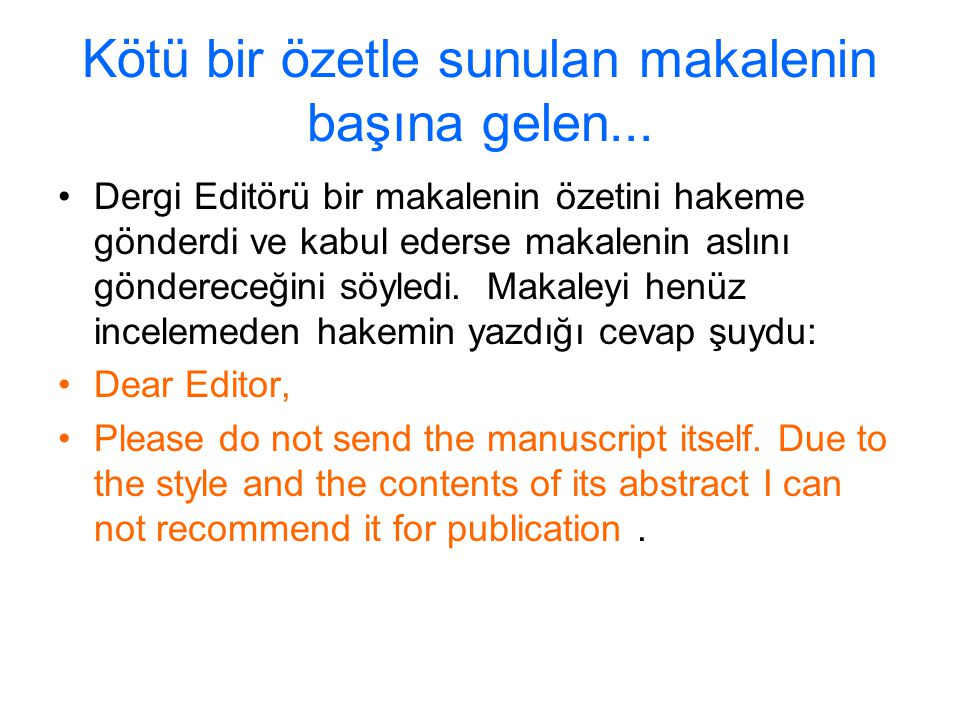 Kötü bir özetle sunulan makalenin başına gelen... Dergi Editörü bir makalenin özetini hakeme gönderdi ve kabul ederse makalenin aslını göndereceğini s