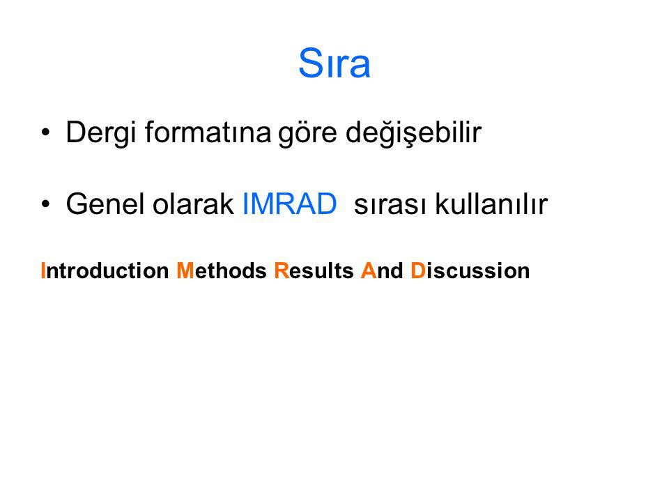 Sıra Dergi formatına göre değişebilir Genel olarak IMRAD sırası kullanılır Introduction Methods Results And Discussion