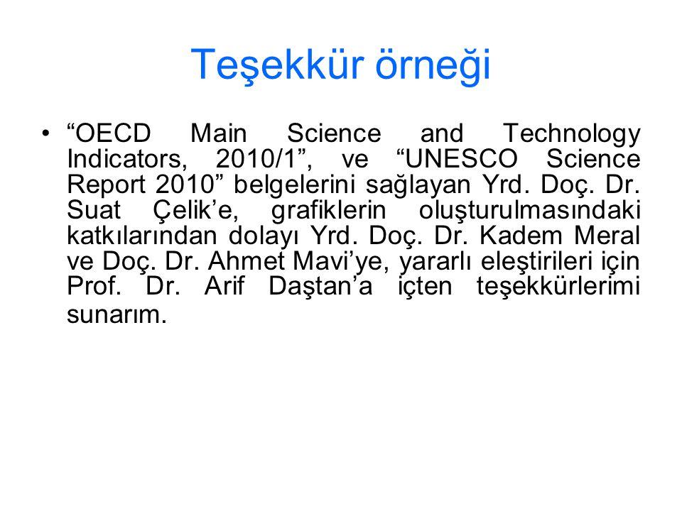 "Teşekkür örneği ""OECD Main Science and Technology Indicators, 2010/1"", ve ""UNESCO Science Report 2010"" belgelerini sağlayan Yrd. Doç. Dr. Suat Çelik'e"