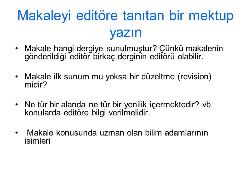 Makaleyi editöre tanıtan bir mektup yazın Makale hangi dergiye sunulmuştur? Çünkü makalenin gönderildiği editör birkaç derginin editörü olabilir. Maka