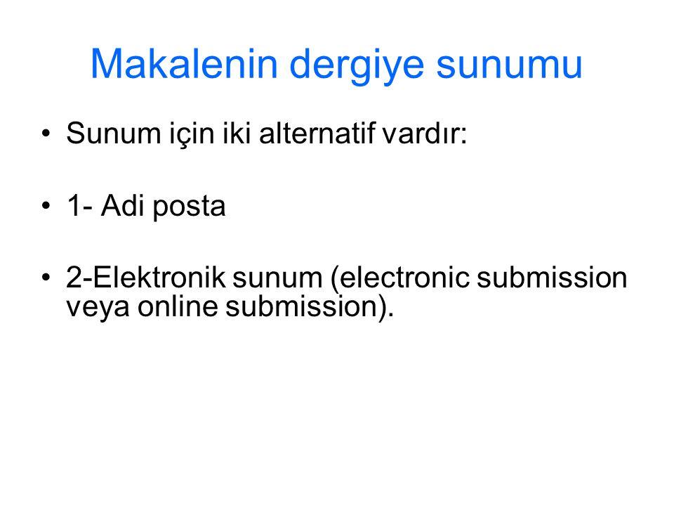 Makalenin dergiye sunumu Sunum için iki alternatif vardır: 1- Adi posta 2-Elektronik sunum (electronic submission veya online submission).