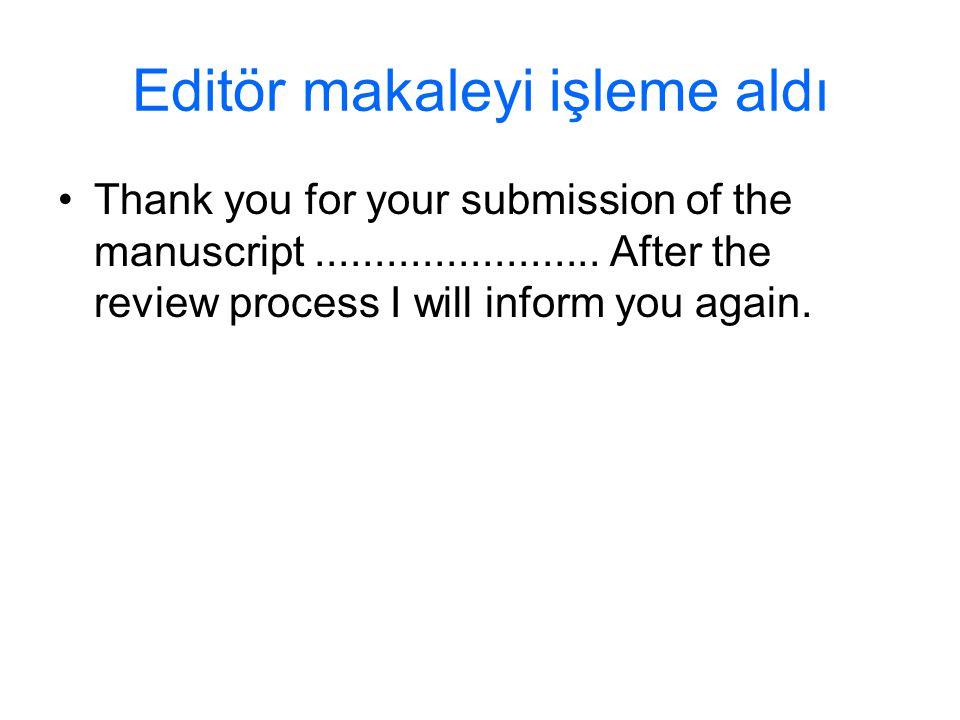 Editör makaleyi işleme aldı Thank you for your submission of the manuscript........................