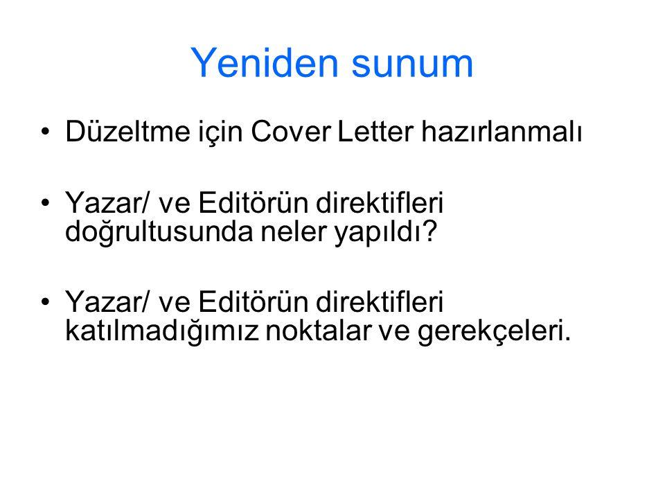 Yeniden sunum Düzeltme için Cover Letter hazırlanmalı Yazar/ ve Editörün direktifleri doğrultusunda neler yapıldı? Yazar/ ve Editörün direktifleri kat