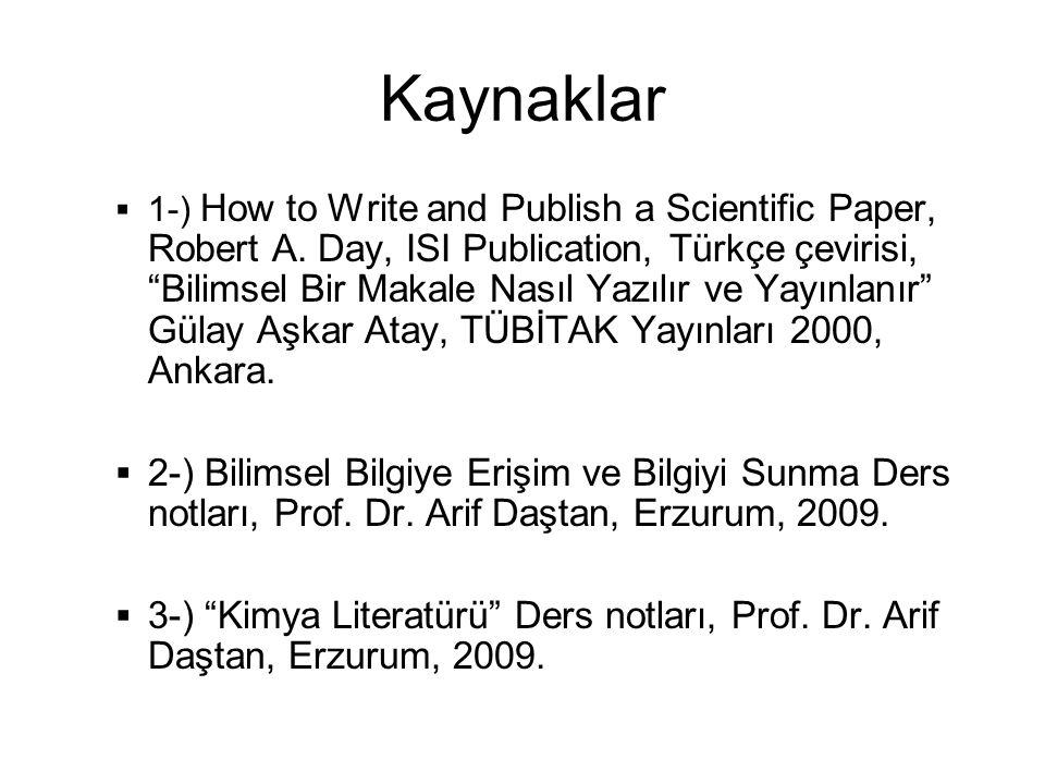 "Kaynaklar  1-) How to Write and Publish a Scientific Paper, Robert A. Day, ISI Publication, Türkçe çevirisi, ""Bilimsel Bir Makale Nasıl Yazılır ve Ya"