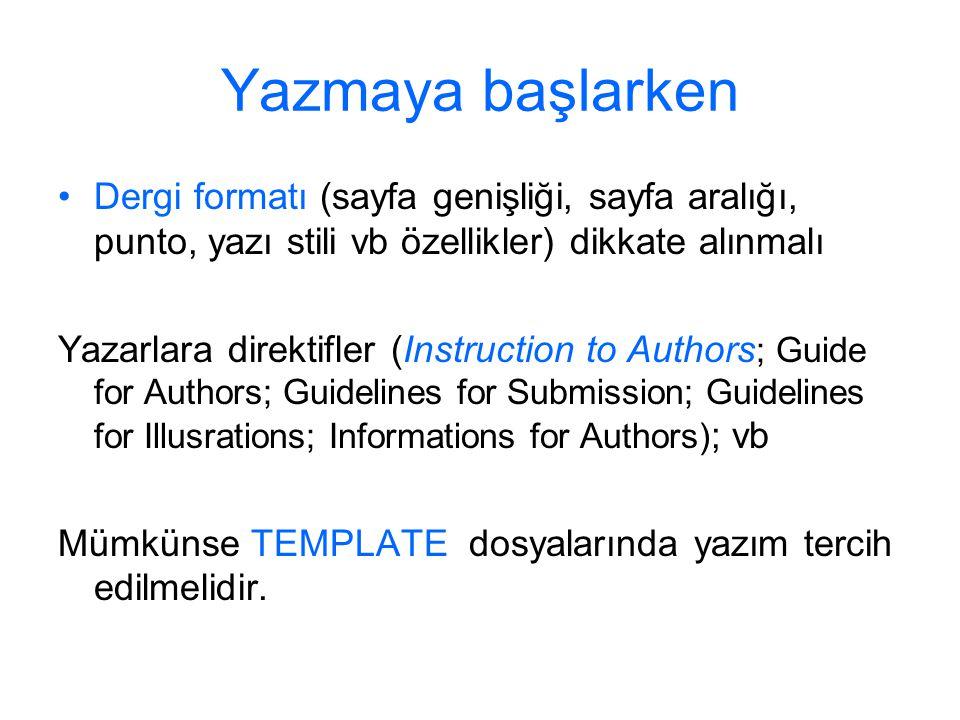 Yazmaya başlarken Dergi formatı (sayfa genişliği, sayfa aralığı, punto, yazı stili vb özellikler) dikkate alınmalı Yazarlara direktifler (Instruction